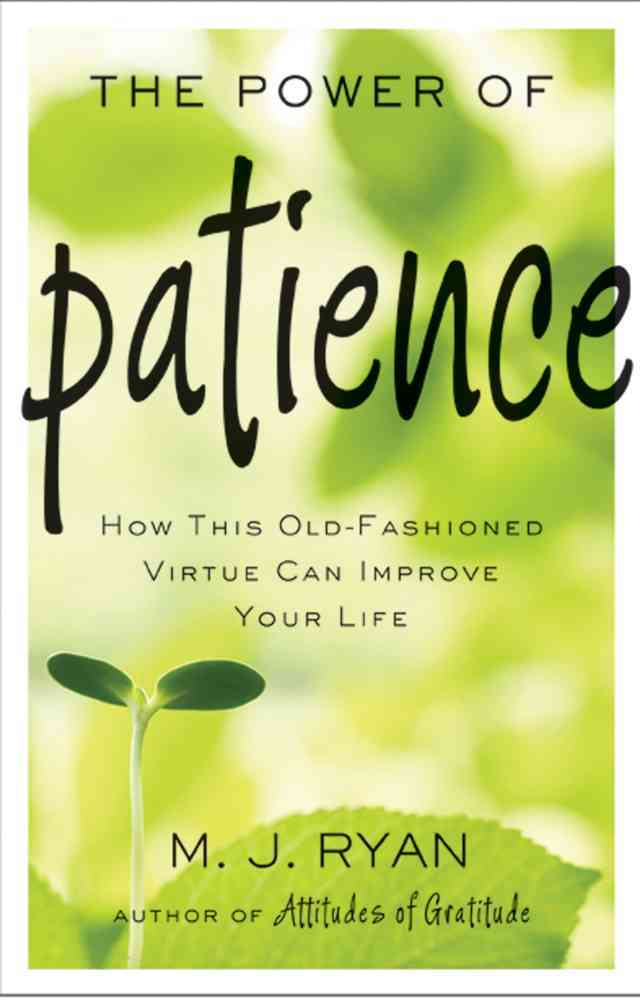 The Power of Patience By Ryan, M. J.